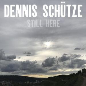 """Release: """"Still Here"""" von Dennis Schütze"""